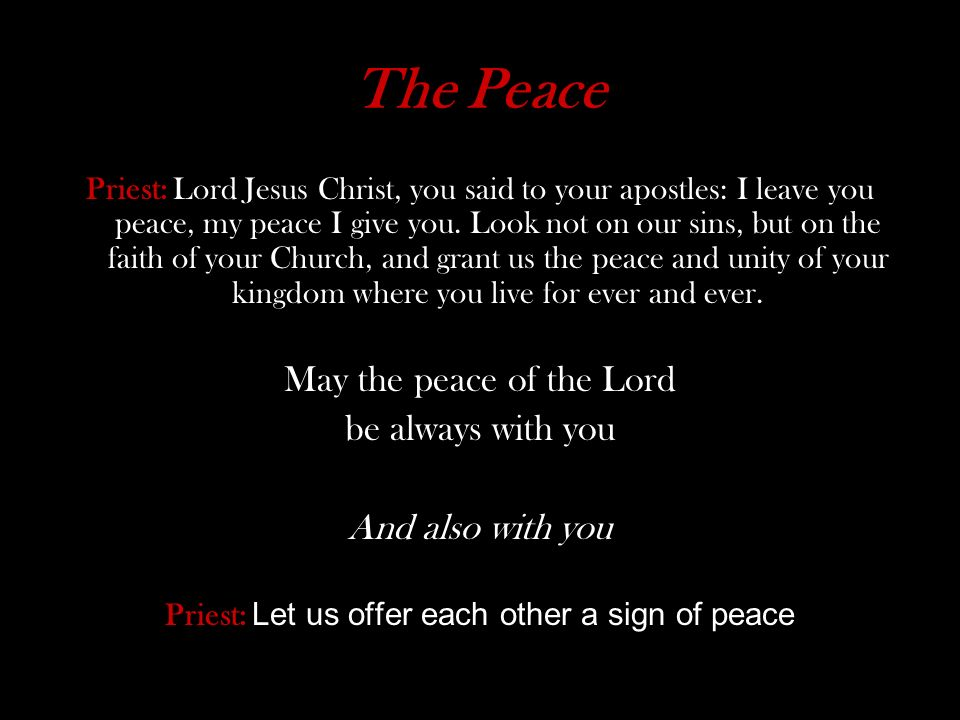 The Peace May the peace of the Lord be always with you