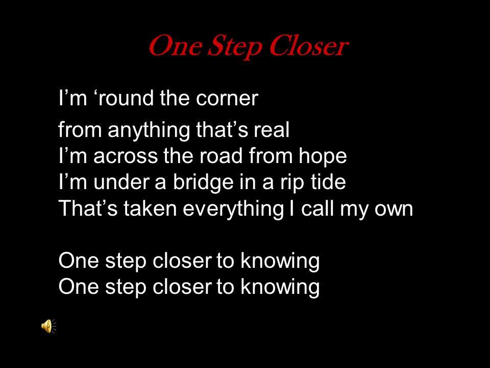 One Step Closer I'm 'round the corner