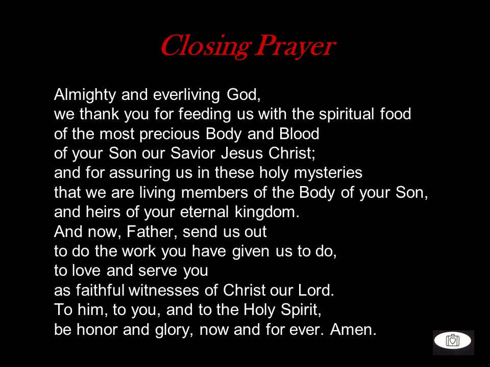 Closing Prayer Almighty and everliving God,