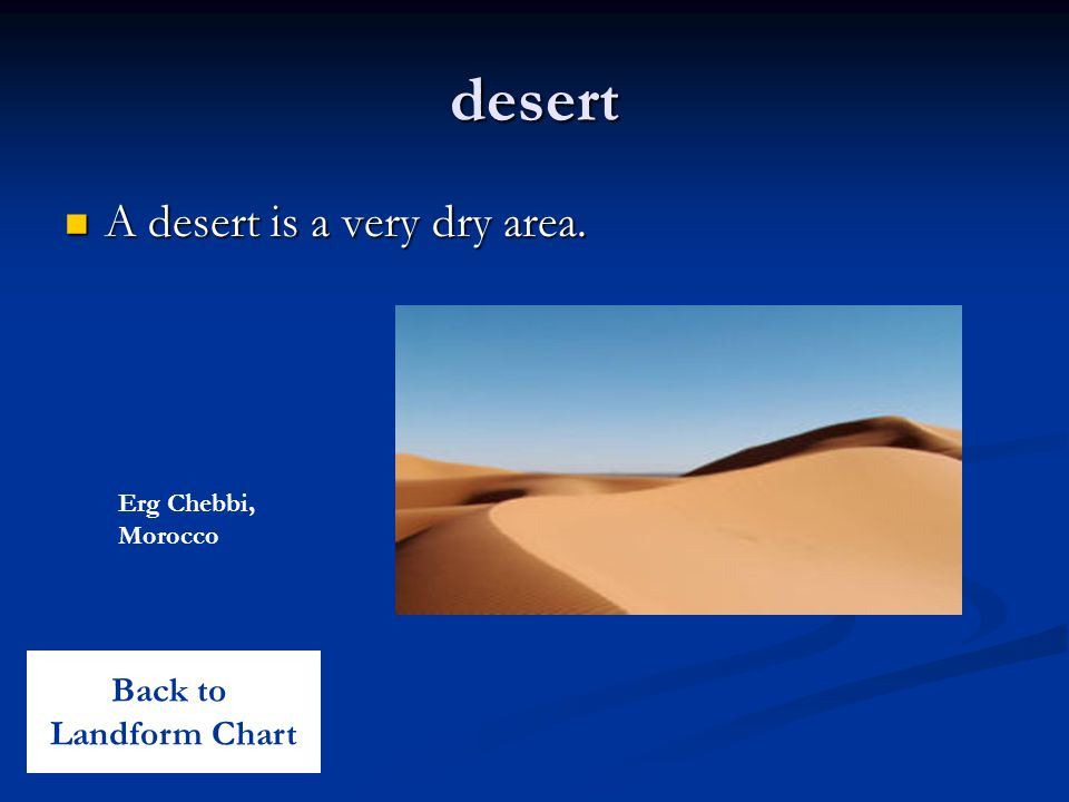 desert A desert is a very dry area. Back to Landform Chart