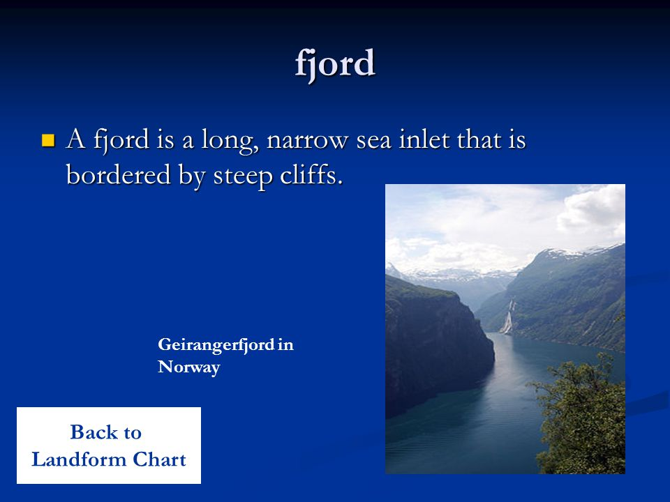 fjord A fjord is a long, narrow sea inlet that is bordered by steep cliffs. Geirangerfjord in Norway.
