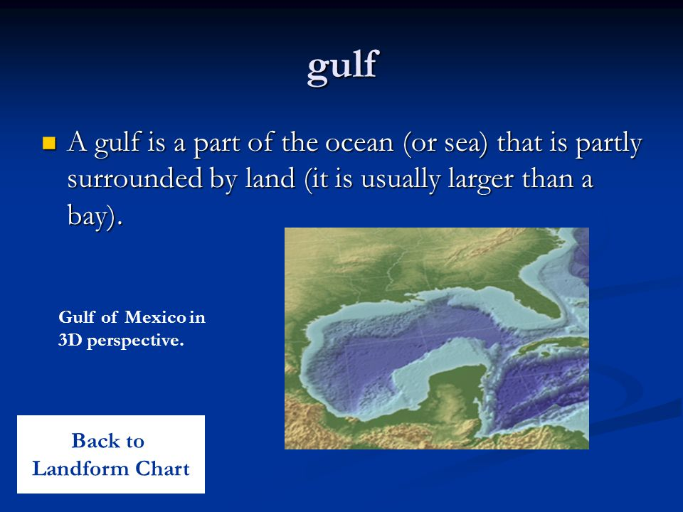 gulf A gulf is a part of the ocean (or sea) that is partly surrounded by land (it is usually larger than a bay).