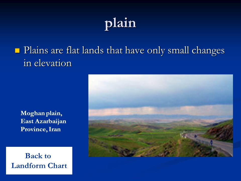plain Plains are flat lands that have only small changes in elevation