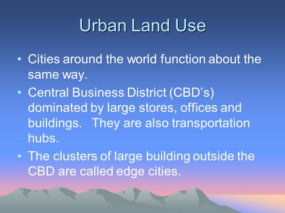 Urban Land Use Cities around the world function about the same way.