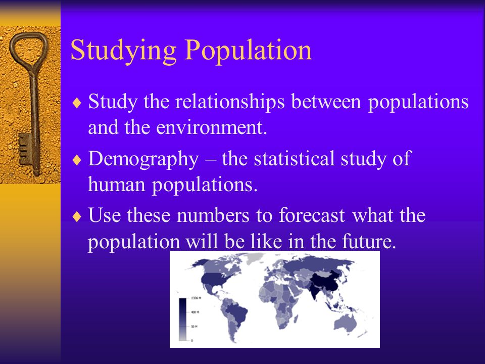 Studying Population Study the relationships between populations and the environment. Demography – the statistical study of human populations.