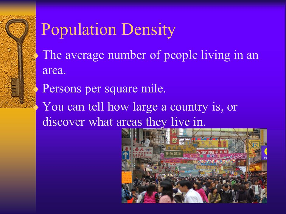 Population Density The average number of people living in an area.