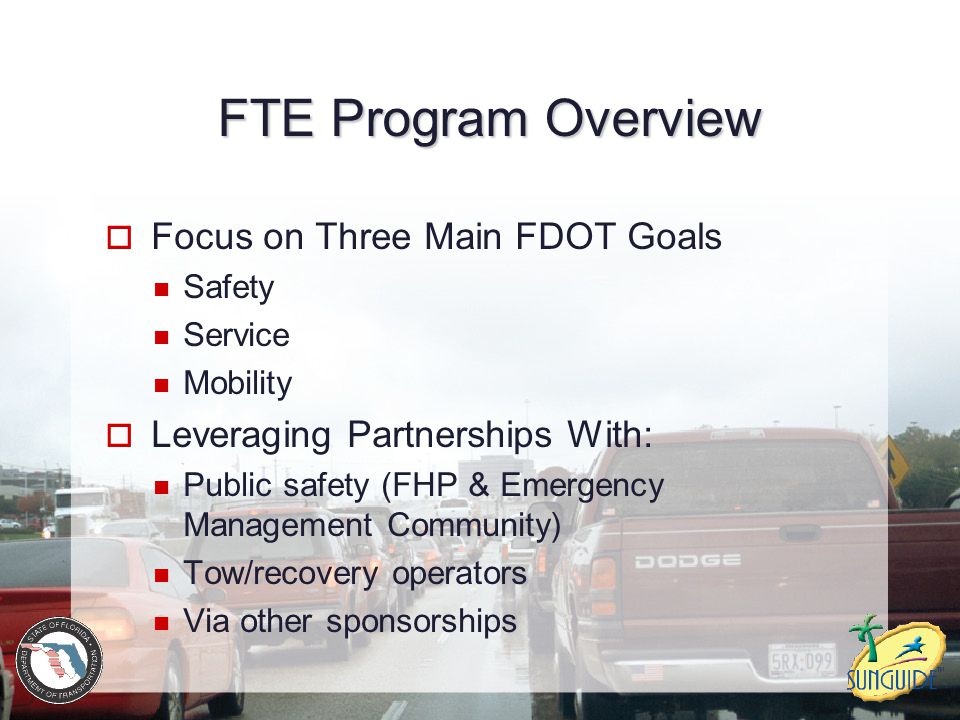 FTE Program Overview Focus on Three Main FDOT Goals