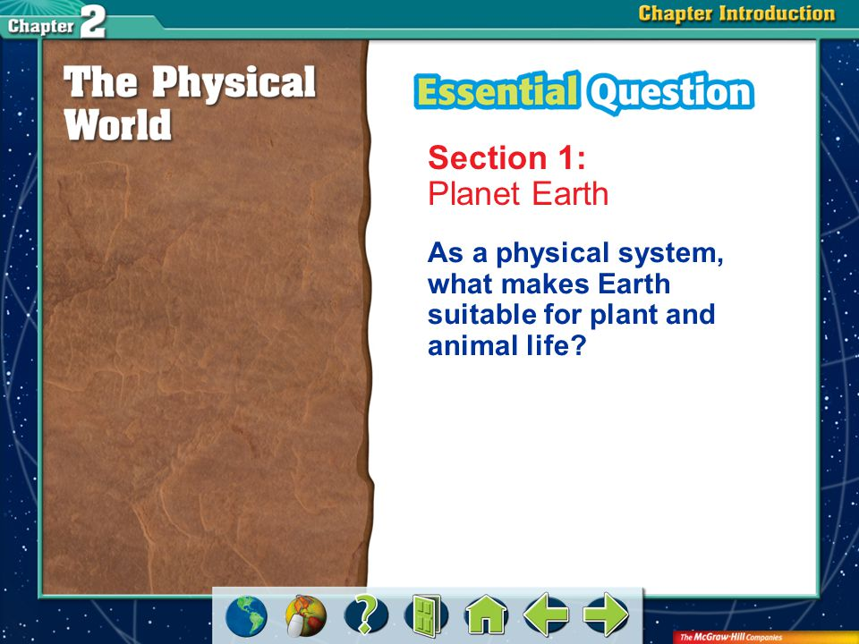 Section 1: Planet Earth As a physical system, what makes Earth suitable for plant and animal life