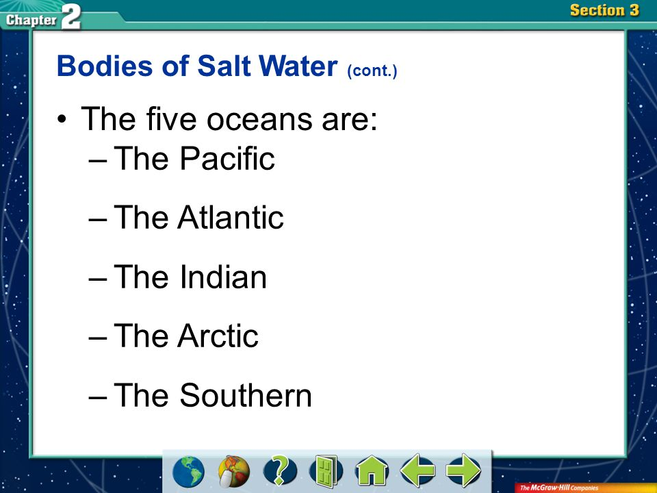The five oceans are: The Pacific The Atlantic The Indian The Arctic