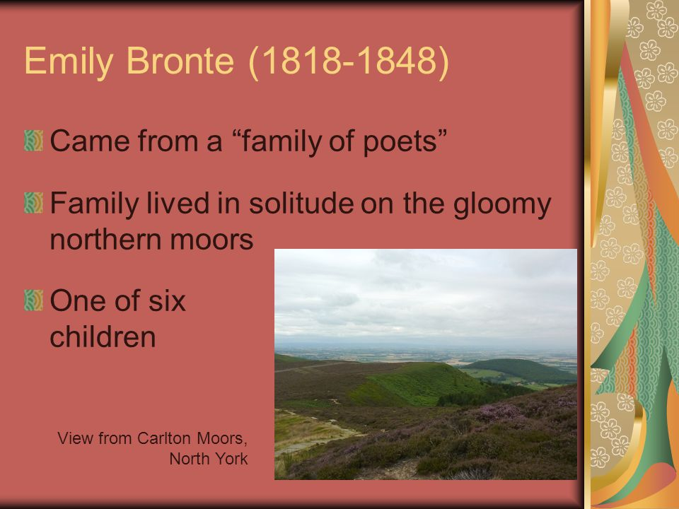 Emily Bronte (1818-1848) Came from a family of poets