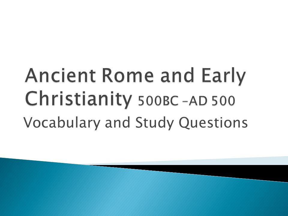 Ancient Rome and Early Christianity 500BC –AD 500
