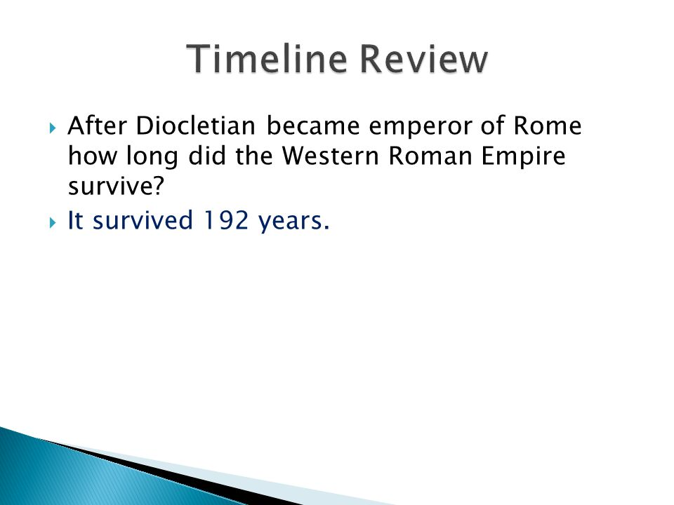 Timeline Review After Diocletian became emperor of Rome how long did the Western Roman Empire survive