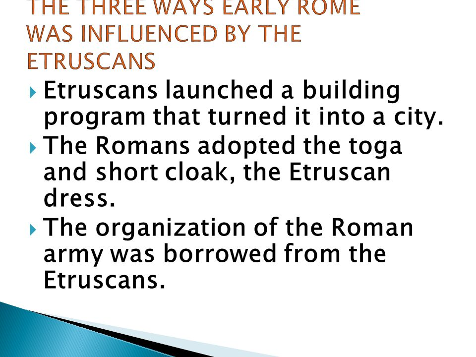 The three ways early rome was influenced by the etruscans