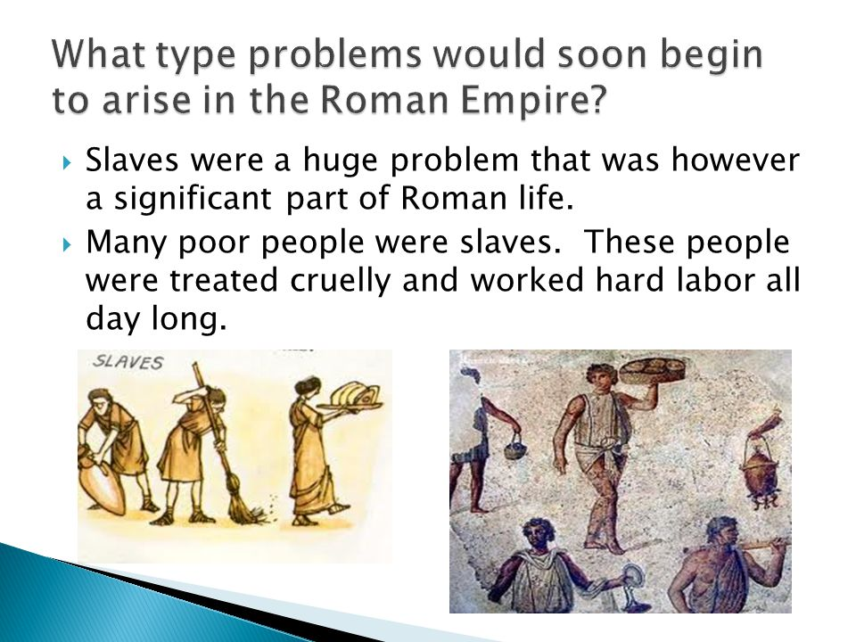 What type problems would soon begin to arise in the Roman Empire