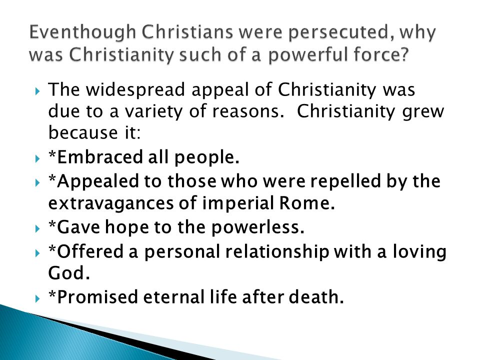 Eventhough Christians were persecuted, why was Christianity such of a powerful force