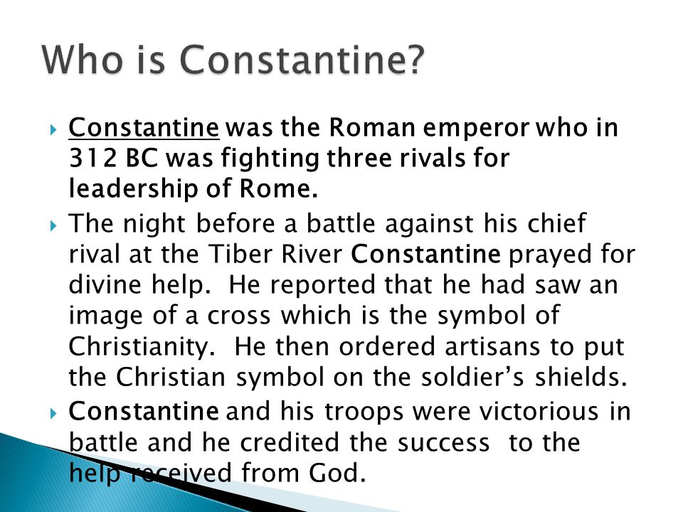 Who is Constantine Constantine was the Roman emperor who in 312 BC was fighting three rivals for leadership of Rome.