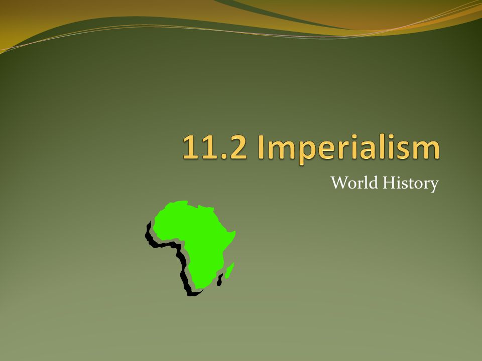 11.2 Imperialism World History