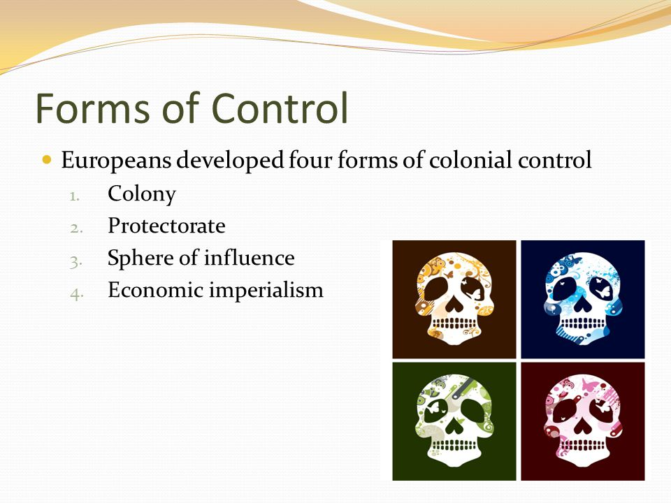 Forms of Control Europeans developed four forms of colonial control