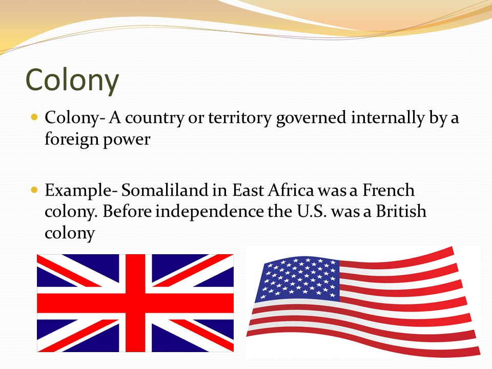 Colony Colony- A country or territory governed internally by a foreign power.