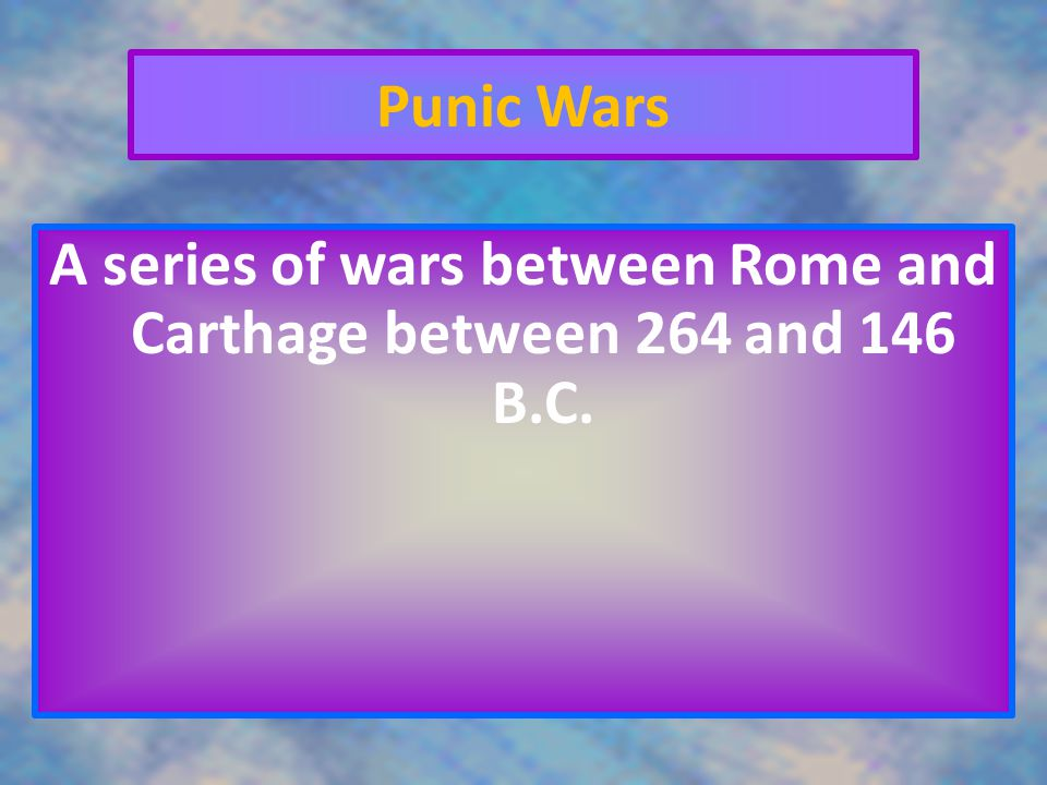 A series of wars between Rome and Carthage between 264 and 146 B.C.