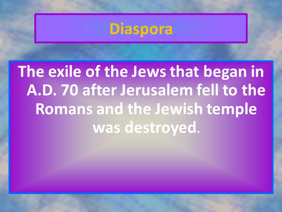 Diaspora The exile of the Jews that began in A.D.