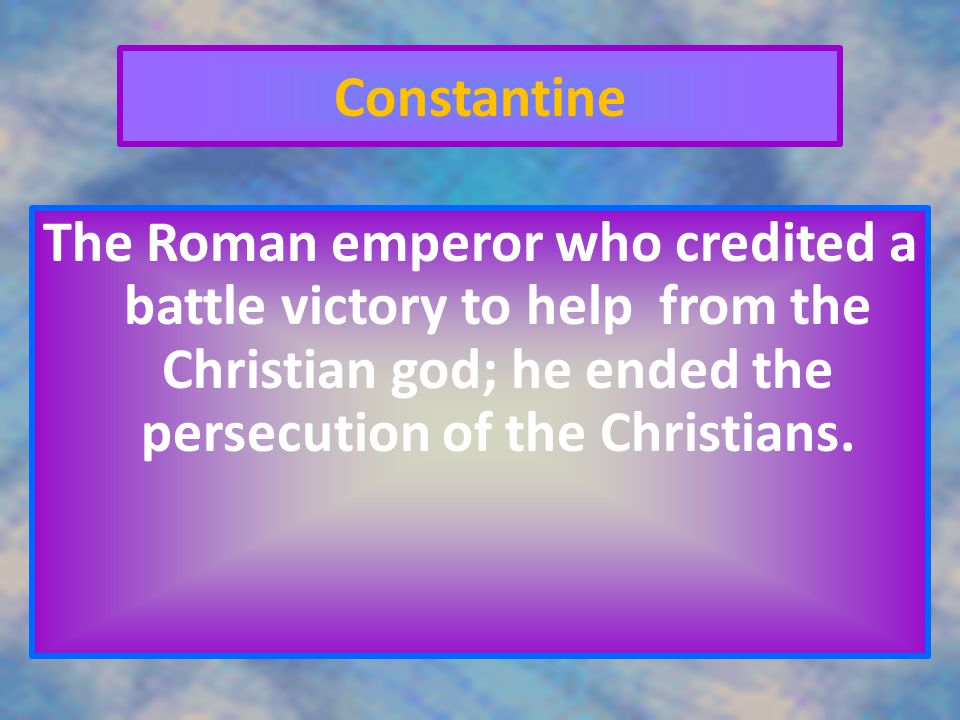 Constantine The Roman emperor who credited a battle victory to help from the Christian god; he ended the persecution of the Christians.