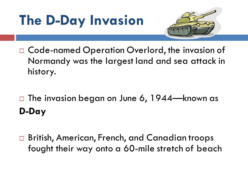 The D-Day Invasion Code-named Operation Overlord, the invasion of Normandy was the largest land and sea attack in history.