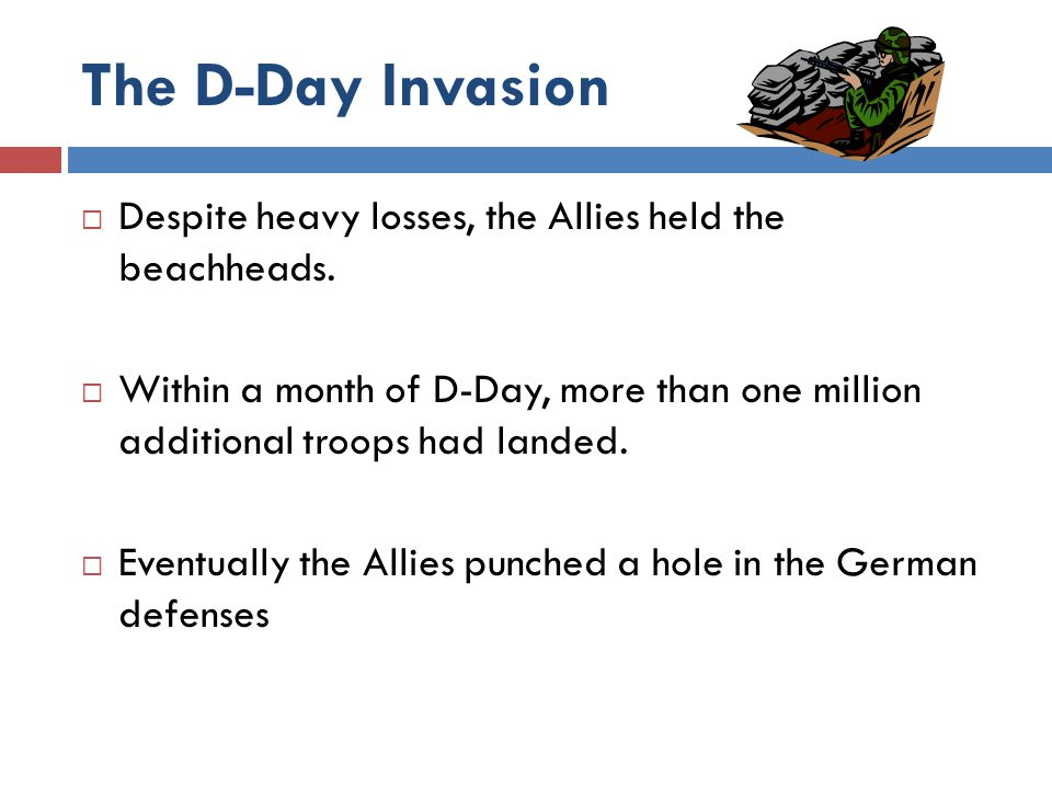 The D-Day Invasion Despite heavy losses, the Allies held the beachheads.