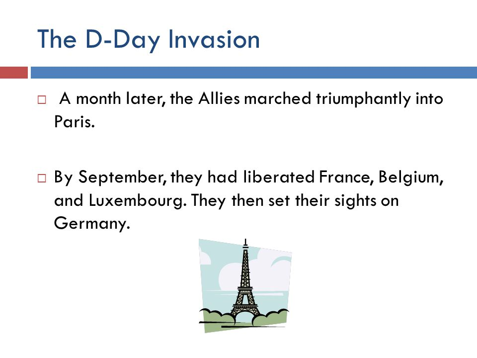 The D-Day Invasion A month later, the Allies marched triumphantly into Paris.