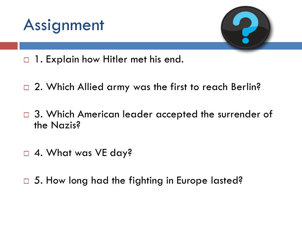 Assignment 1. Explain how Hitler met his end.