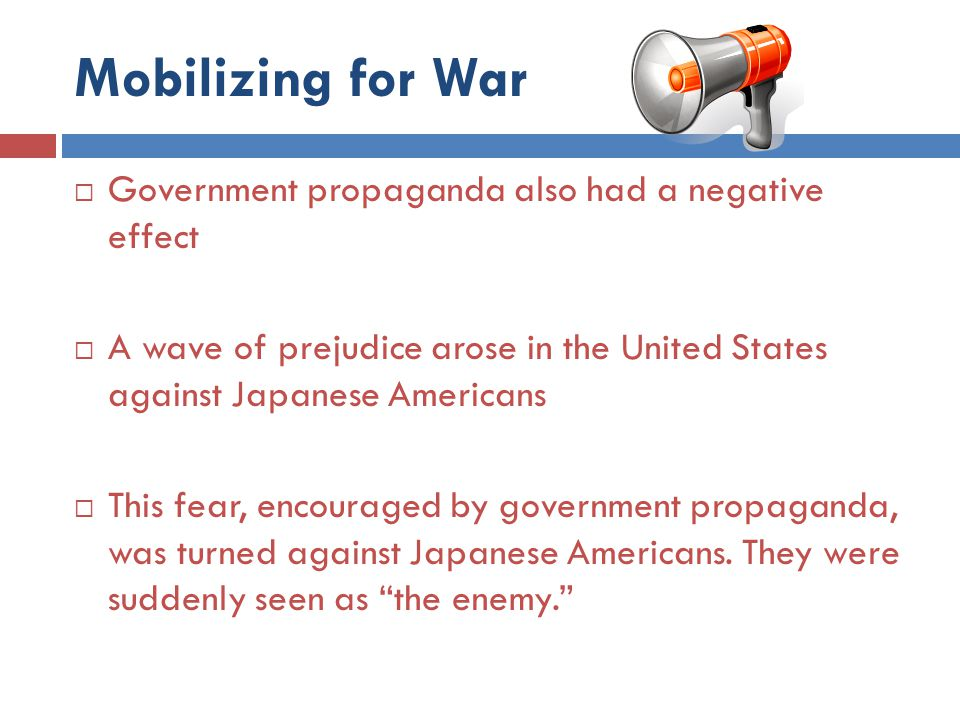 Mobilizing for War Government propaganda also had a negative effect