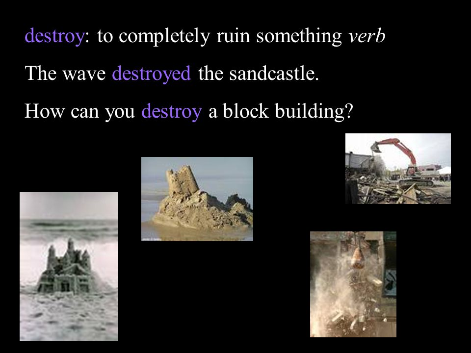 destroy: to completely ruin something verb