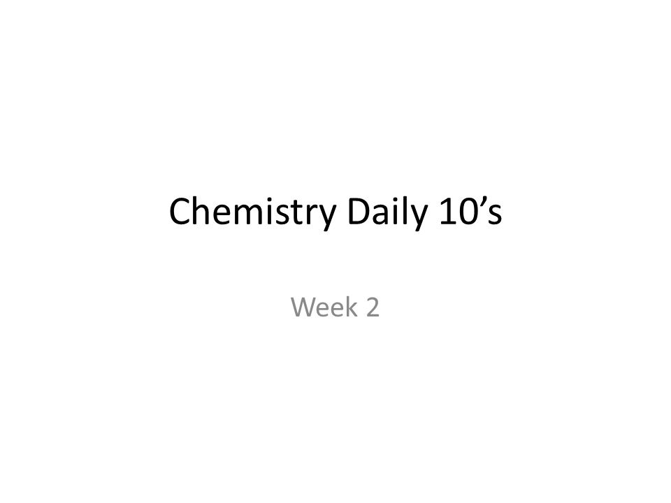 Chemistry Daily 10's Week 2