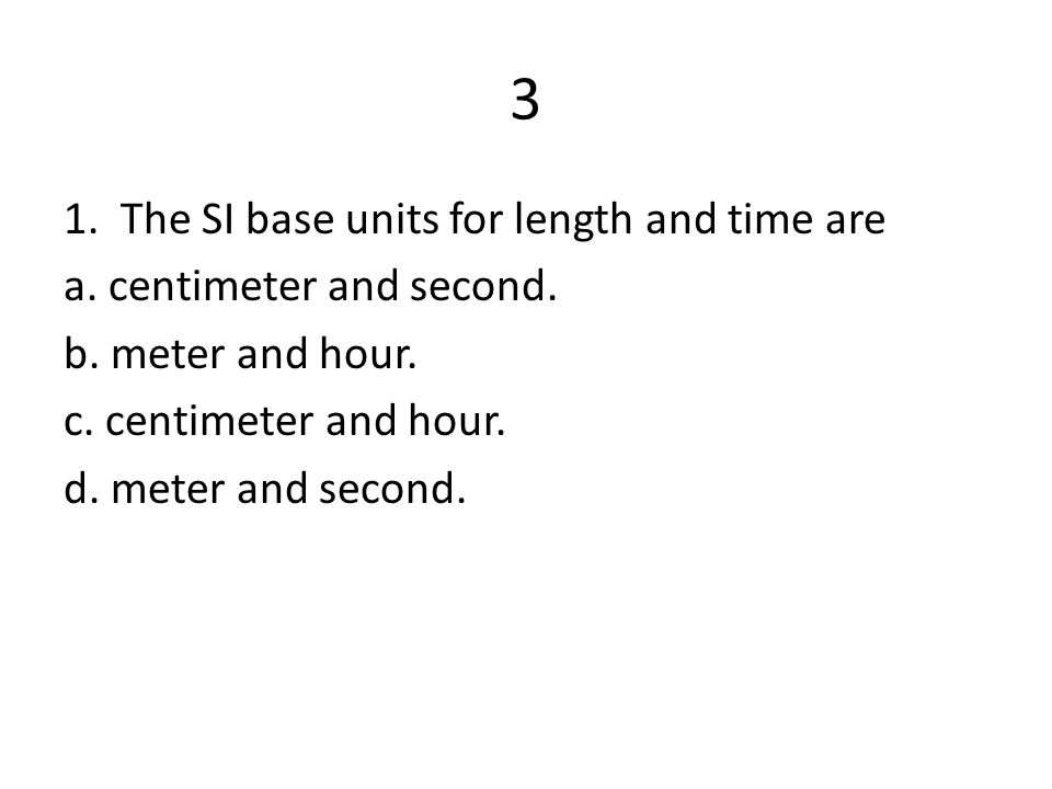 3 1. The SI base units for length and time are