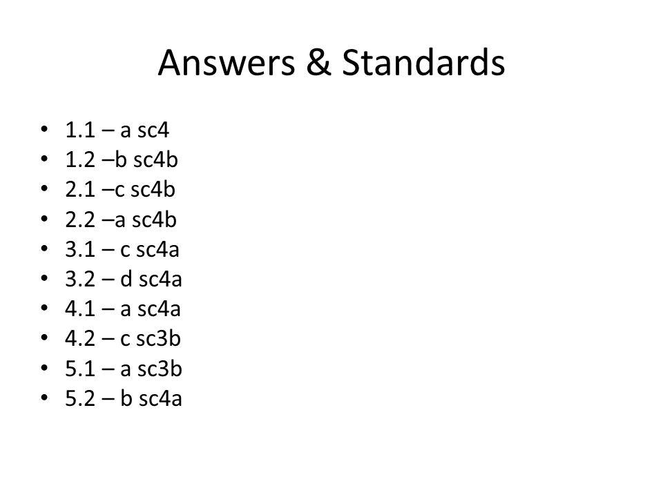 Answers & Standards 1.1 – a sc4 1.2 –b sc4b 2.1 –c sc4b 2.2 –a sc4b