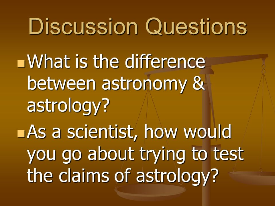 Discussion Questions What is the difference between astronomy & astrology