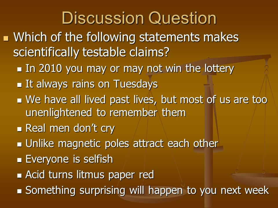 Discussion Question Which of the following statements makes scientifically testable claims In 2010 you may or may not win the lottery.