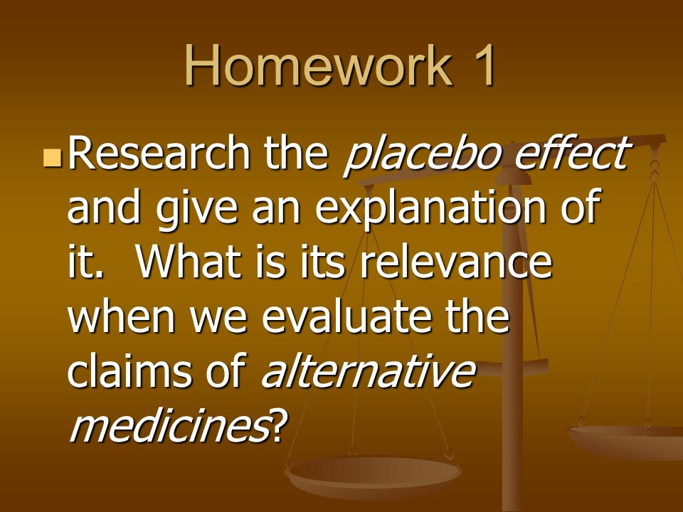 Homework 1 Research the placebo effect and give an explanation of it.