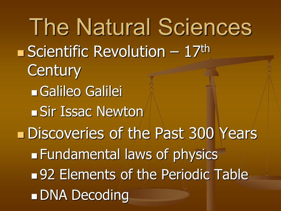 The Natural Sciences Scientific Revolution – 17th Century