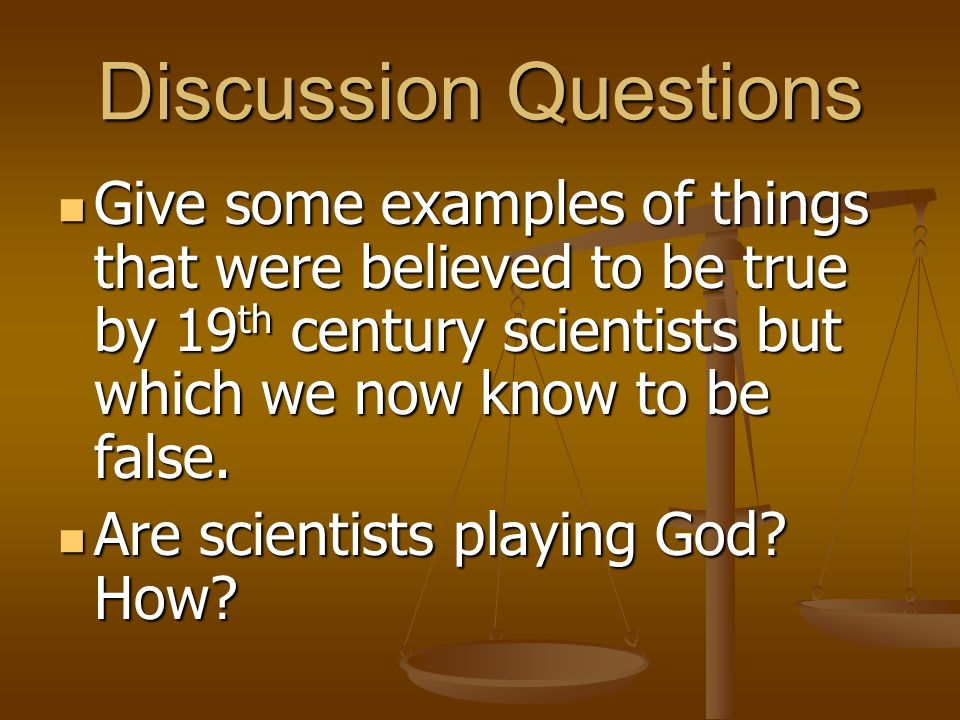Discussion Questions Give some examples of things that were believed to be true by 19th century scientists but which we now know to be false.