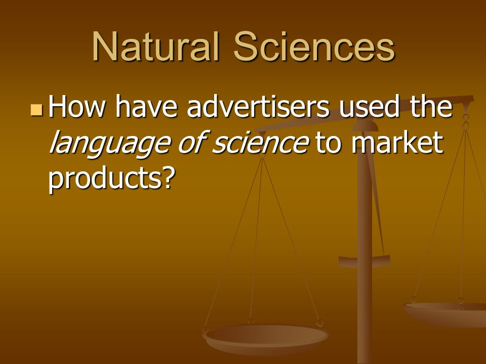 Natural Sciences How have advertisers used the language of science to market products