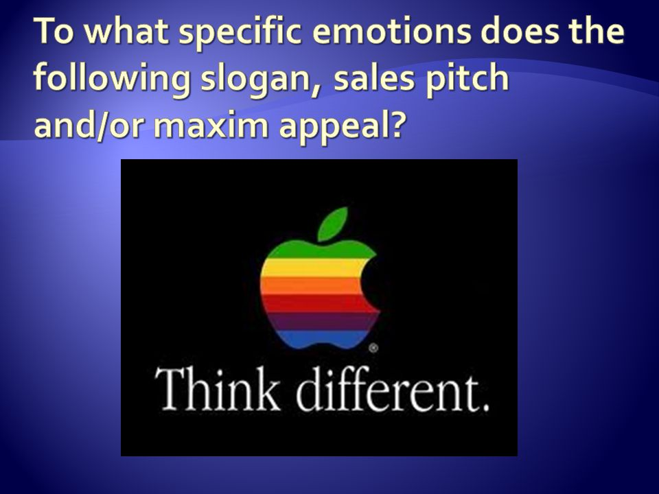 To what specific emotions does the following slogan, sales pitch and/or maxim appeal