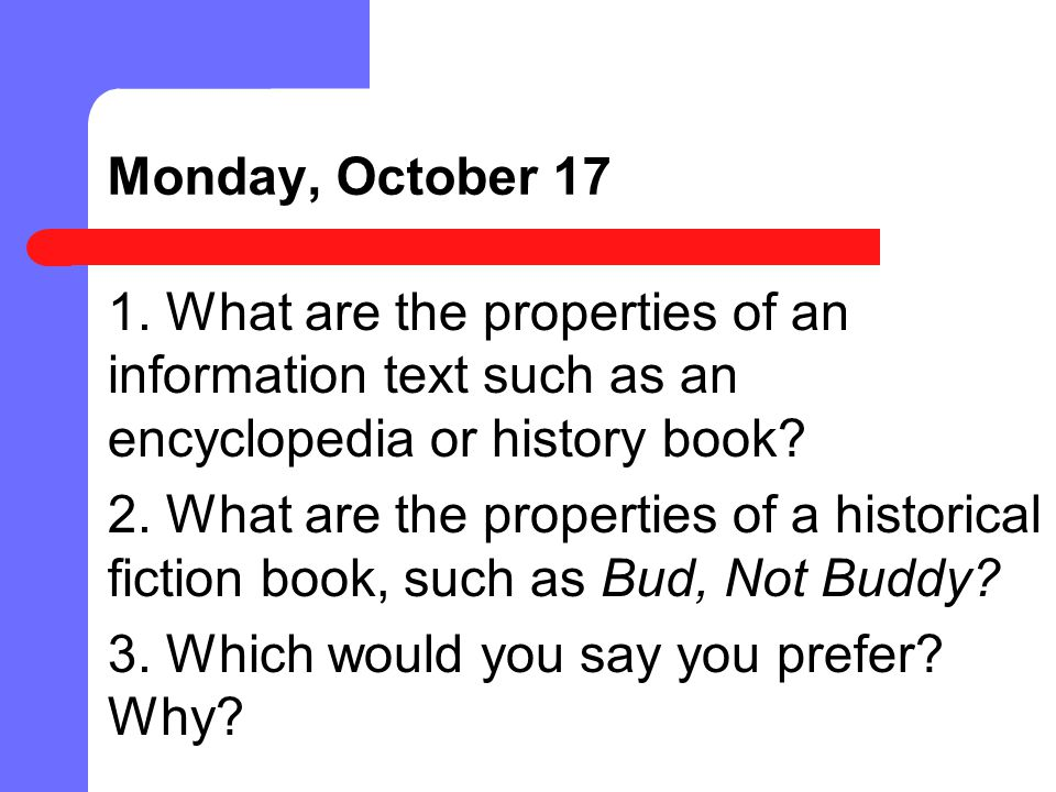 Monday, October 17 1. What are the properties of an information text such as an encyclopedia or history book