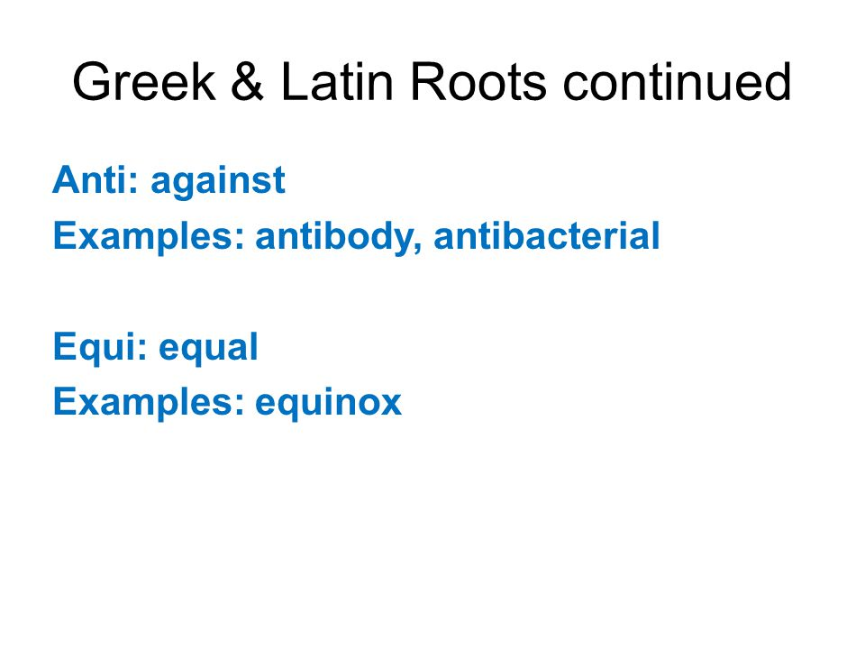 Greek & Latin Roots continued