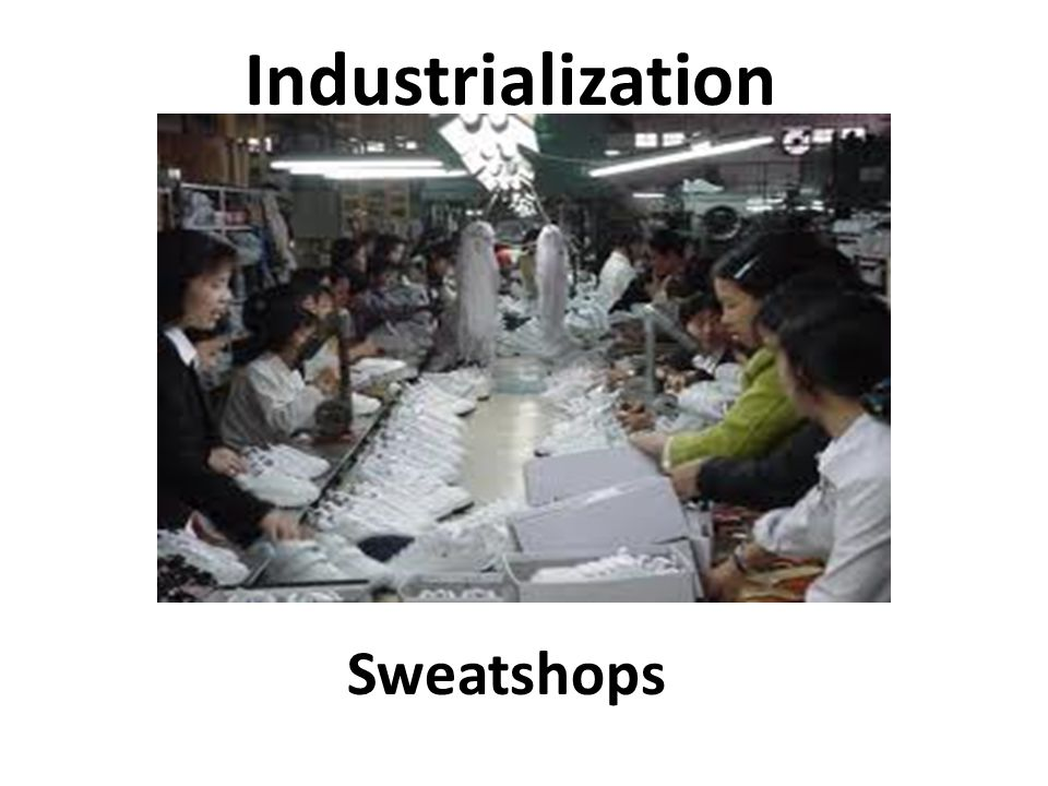 Industrialization Sweatshops