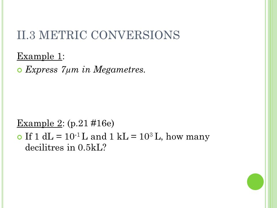 II.3 METRIC CONVERSIONS Example 1: Express 7µm in Megametres.