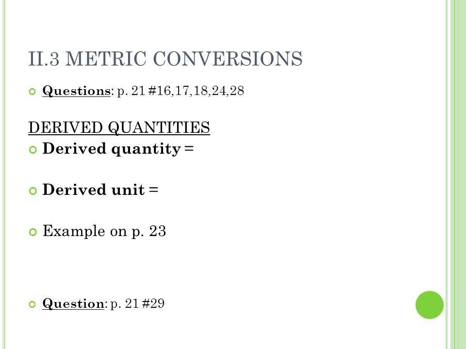 II.3 METRIC CONVERSIONS DERIVED QUANTITIES Derived quantity =
