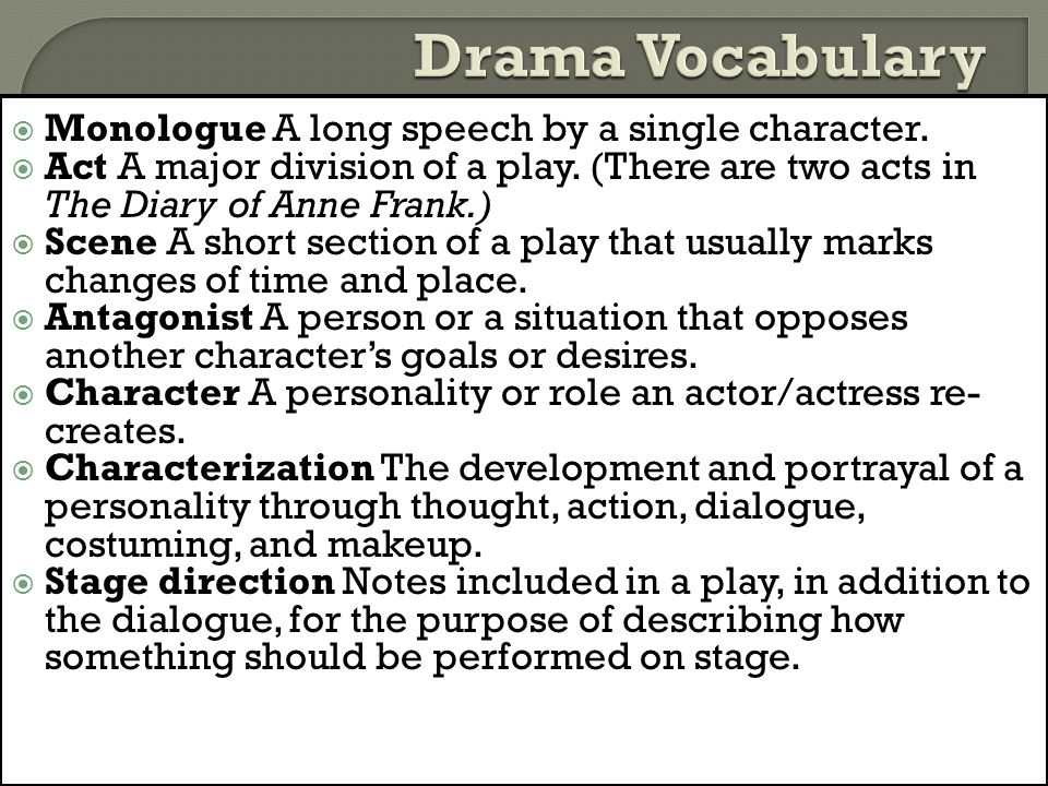 Drama Vocabulary Monologue A long speech by a single character.