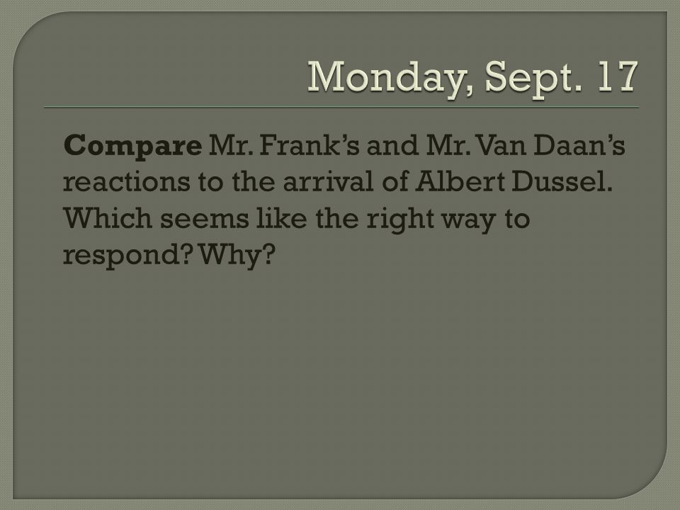 Monday, Sept. 17 Compare Mr. Frank's and Mr.