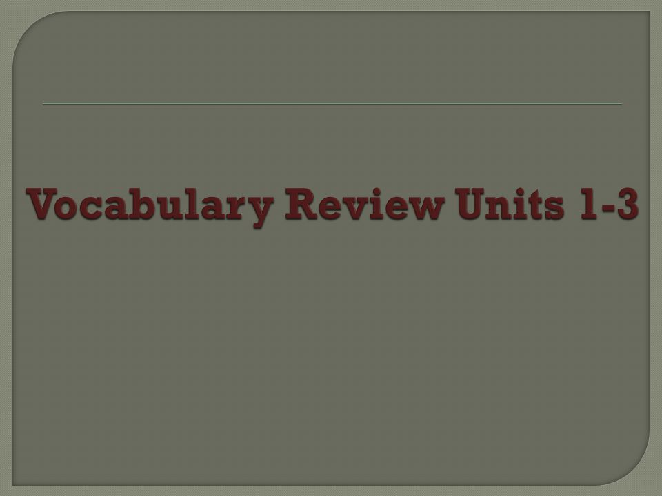 Vocabulary Review Units 1-3